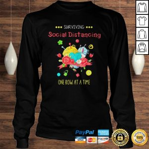 Surviving social distancing one row at a time shirt Longsleeve Tee Unisex