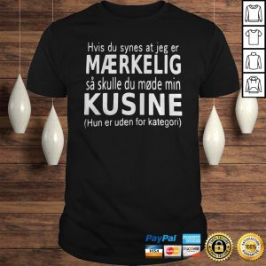 Hvis Du Synes At Jeg Er Mrkelig Kusine Hun Er Uden For Kategori Shirt Shirt