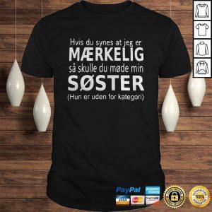 Hvis Du Synes At Jeg Er Mrkelig Sster Hun Er Uden For Kategori TShirt Shirt
