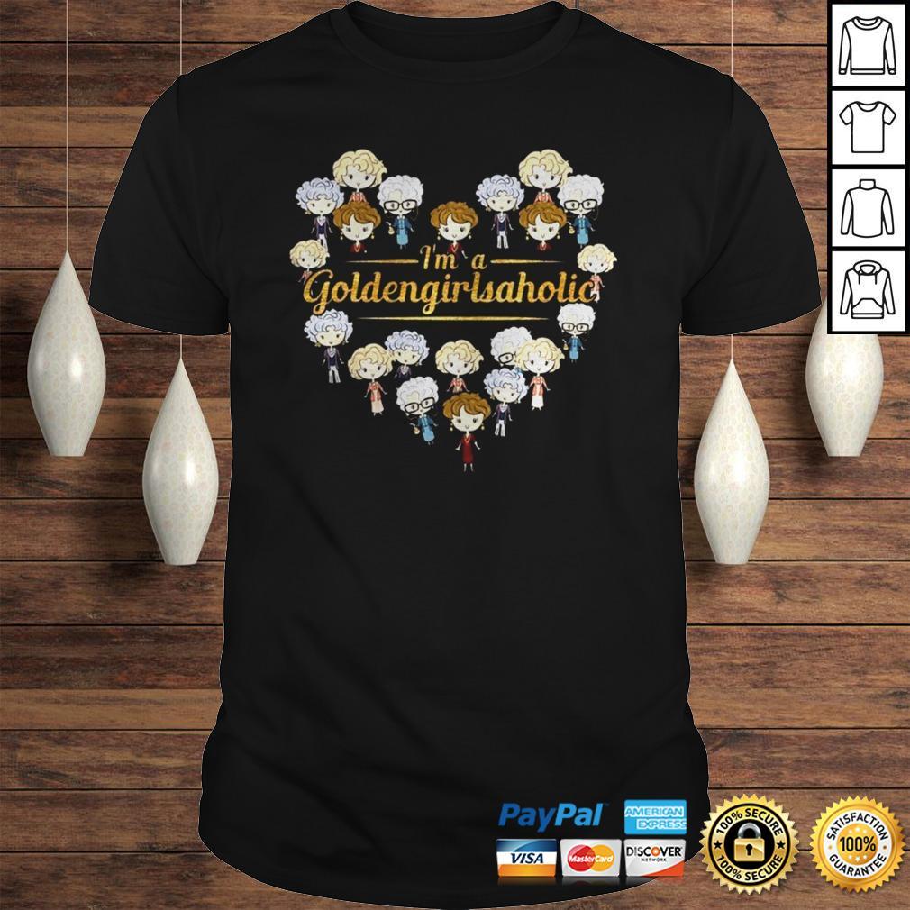 Im A Goldengirlsaholic Shirt