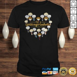 Im A Goldengirlsaholic Shirt Shirt