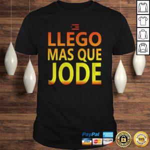 Llego Mas Que Jode shirt Shirt