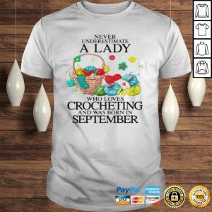 Never Underestimate A Lady Who Loves Crocheting And Was Born In September TShirt Shirt