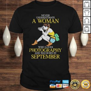 Never underestimate a lady who loves photography and was born in September shirt Shirt