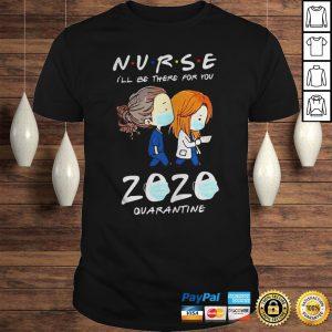 Nurse ill be there for you 2020 mask quarantine shirt Shirt