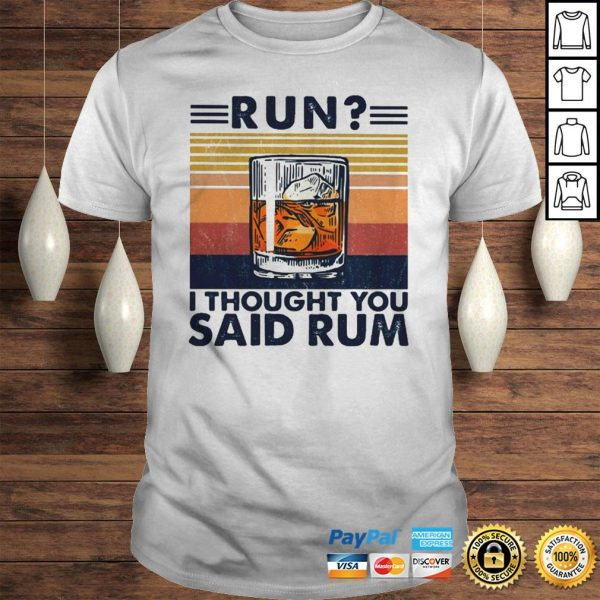Run I thought you said rum Wine vintage shirt Shirt