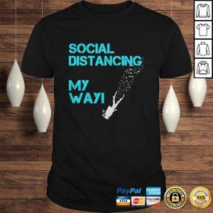 Social Distancing My Way shirt Shirt