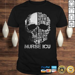 The hardest part of my job is being nice to people who think they know how to do my job nurse icu s Shirt