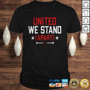 United We Stand Apart Shirt Shirt