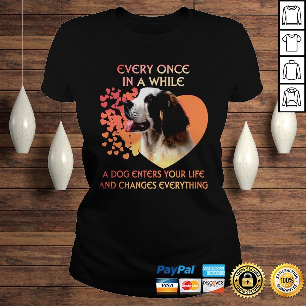 Every Once In A While A Dog Enters Your Life And Changes Everything Shirt Classic Ladies Tee