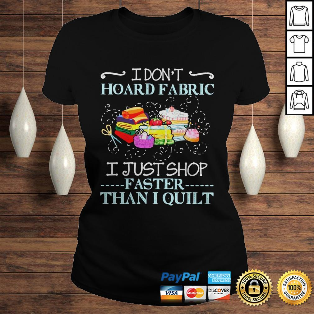 I Dont Hoard Fabric I Just Stop Faster Than I Quilt Hoodie Classic Ladies Tee