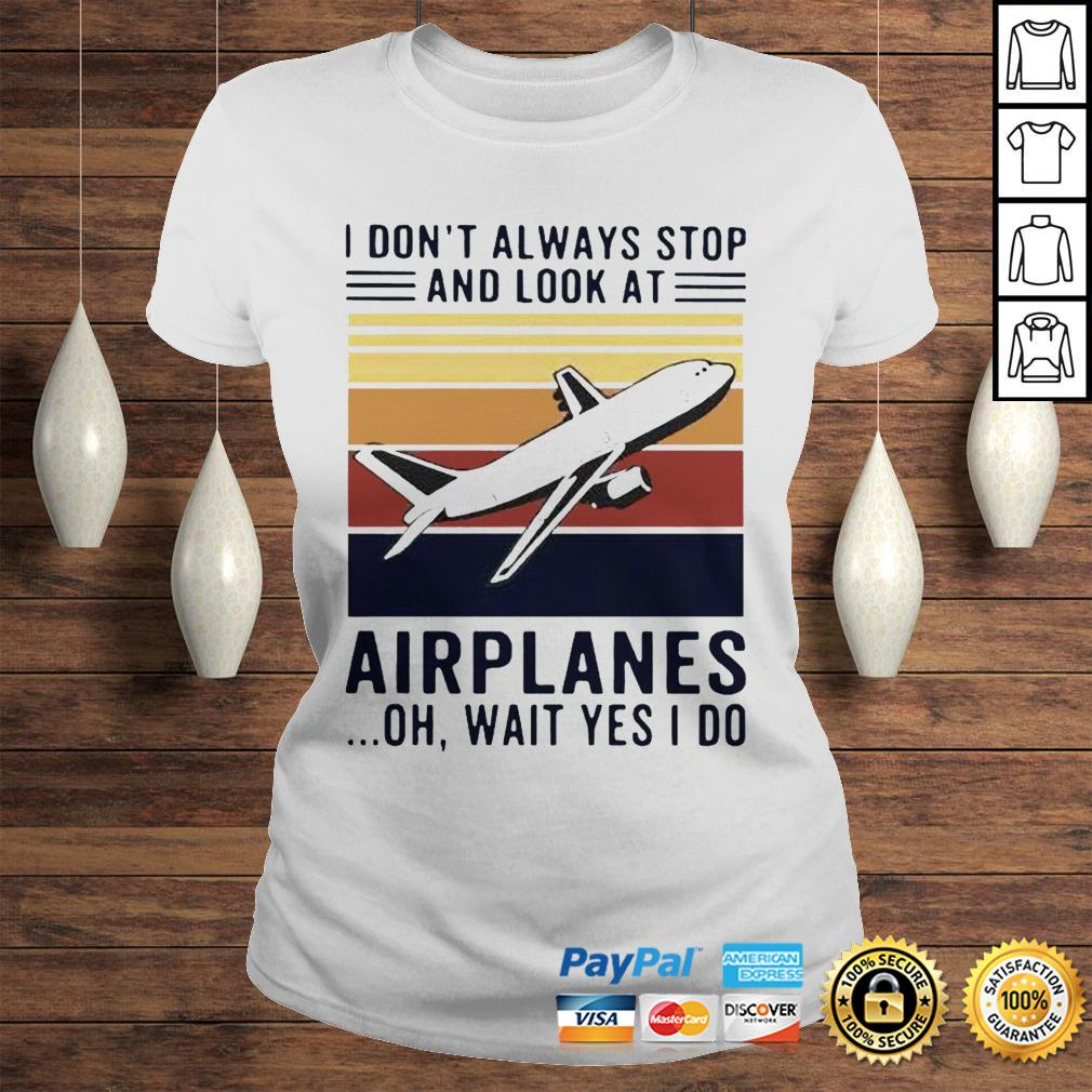 I dont always stop and look at airplanes oh wait yes I do vintage shirt Classic Ladies Tee