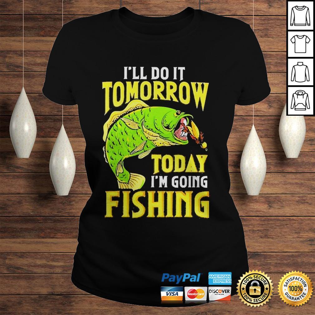 Ill do it tomorrow today im going fishing shirt Classic Ladies Tee