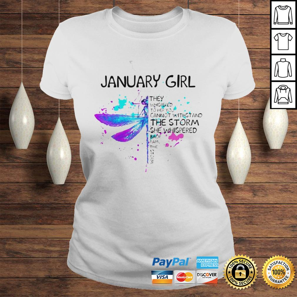 January Girl They Whispered To Her You Cannot Withstand The Storm She Whispered Butterfly Hoodie Classic Ladies Tee