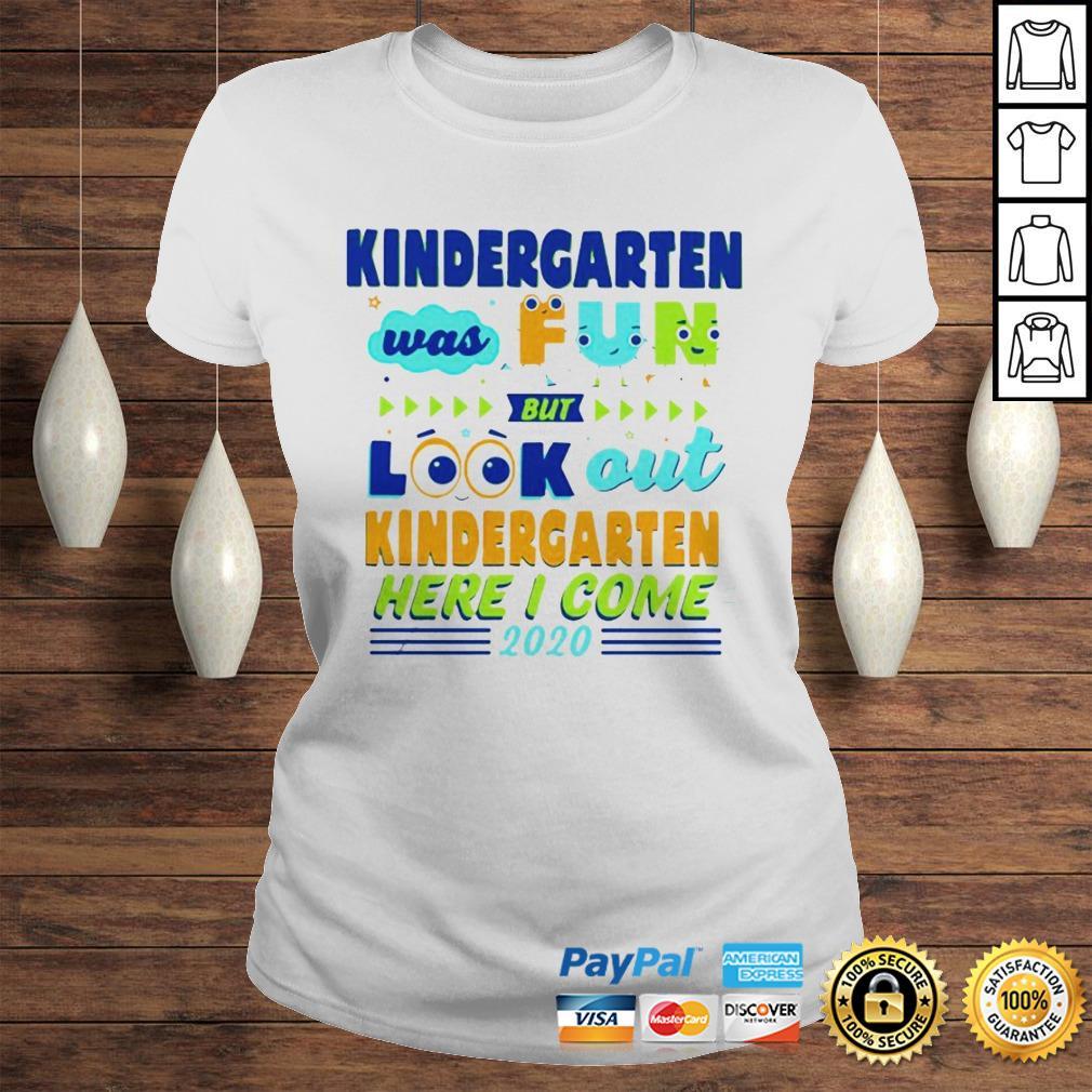 Kindergarten Was Fun But Look Out Kindergarten Here I Come 2020 Hoodie Classic Ladies Tee