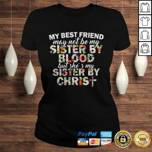 My best friend may not be my sister by blood but shes my sister by christ shirt Classic Ladies Tee