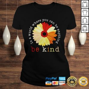 Racism in a world where you can be anything be kind shirt Classic Ladies Tee