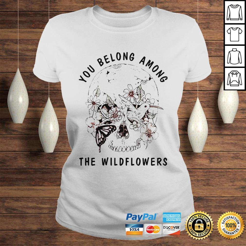 Skull bird you belong among the wildflowers shirt Classic Ladies Tee