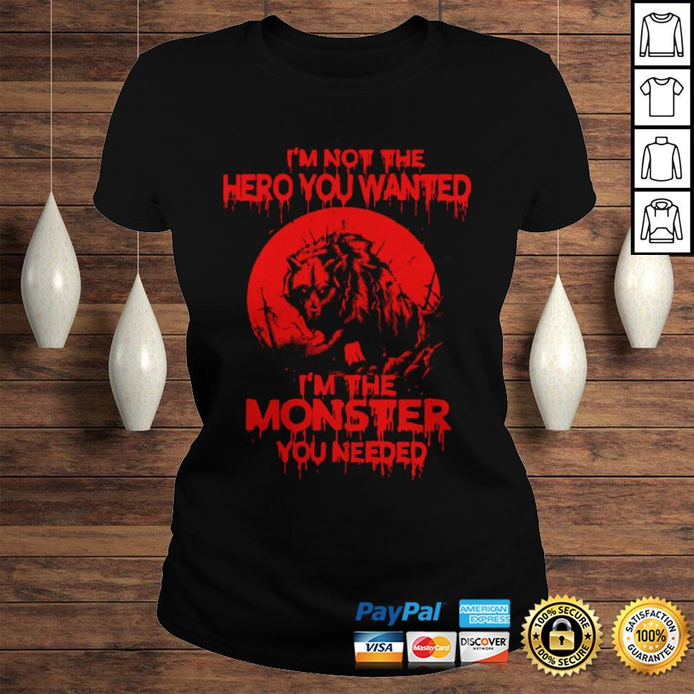 Wolf Im Not The Hero You Wanted Im The Monster You Needed Hoodie Classic Ladies Tee