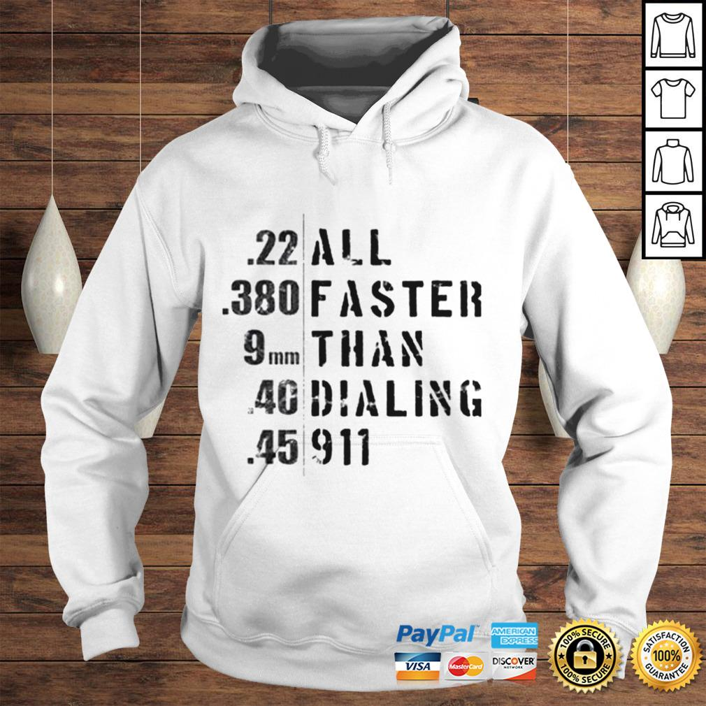 All faster than dialing 911 shirt Hoodie