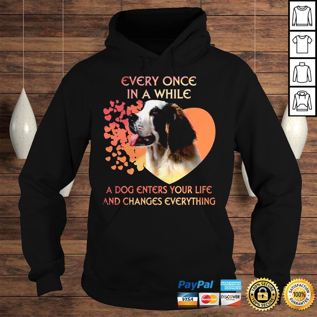 Every Once In A While A Dog Enters Your Life And Changes Everything Shirt Hoodie