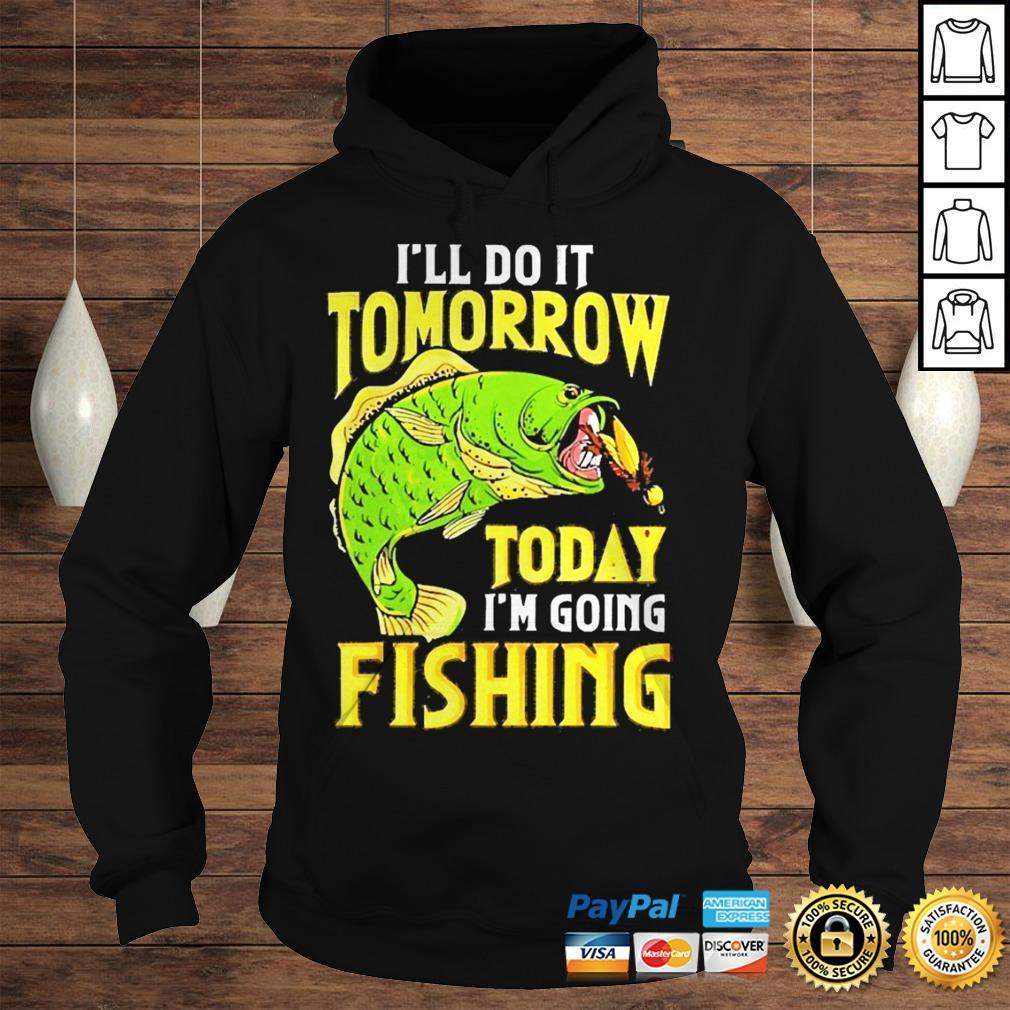 Ill do it tomorrow today im going fishing shirt Hoodie