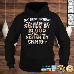 My best friend may not be my sister by blood but shes my sister by christ shirt Hoodie