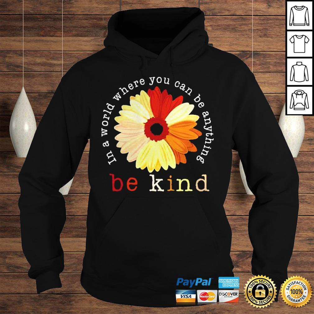 Racism in a world where you can be anything be kind shirt Hoodie