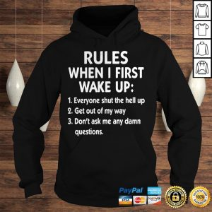 Rules When I First Wake Up Everyone Shut The Hell Up Get Out Of My Way Dont Ask Me Any Dam Questio Hoodie