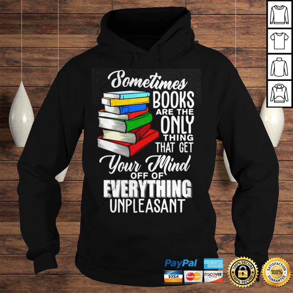 Sometimes books are the only thing that get your mind off of everything unpleasant shirt Hoodie