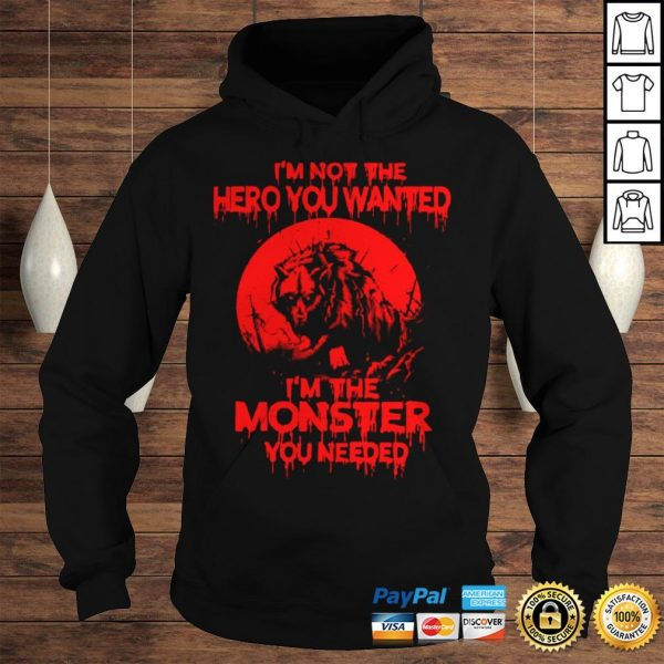 Wolf Im Not The Hero You Wanted Im The Monster You Needed Hoodie Hoodie