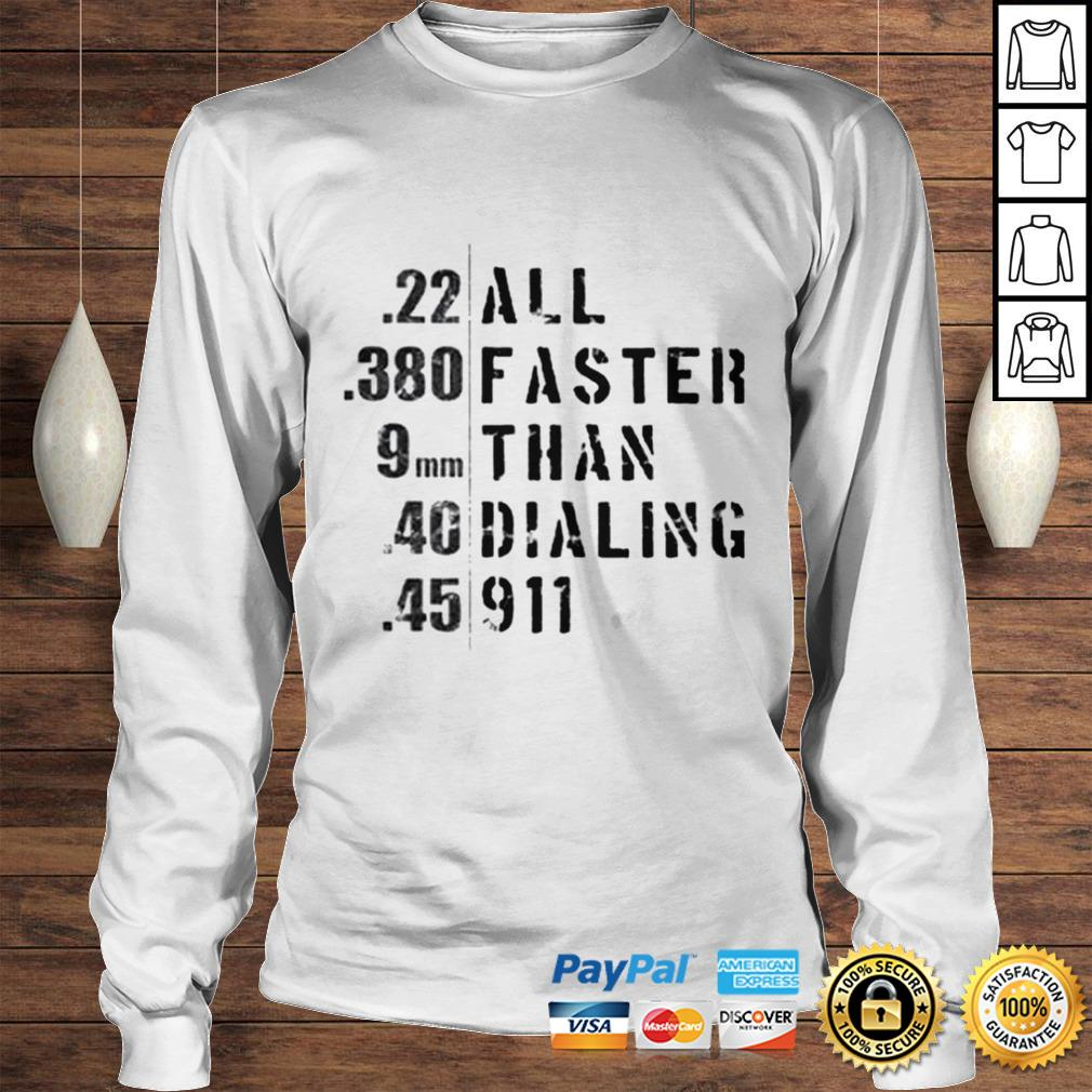 All faster than dialing 911 shirt Longsleeve Tee Unisex