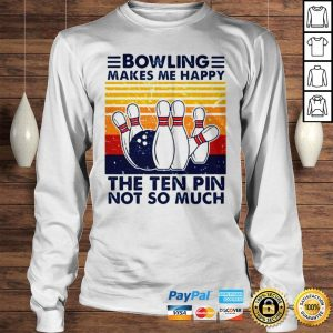 Bowling makes me happy the ten pin not so much vintage shirt Longsleeve Tee Unisex