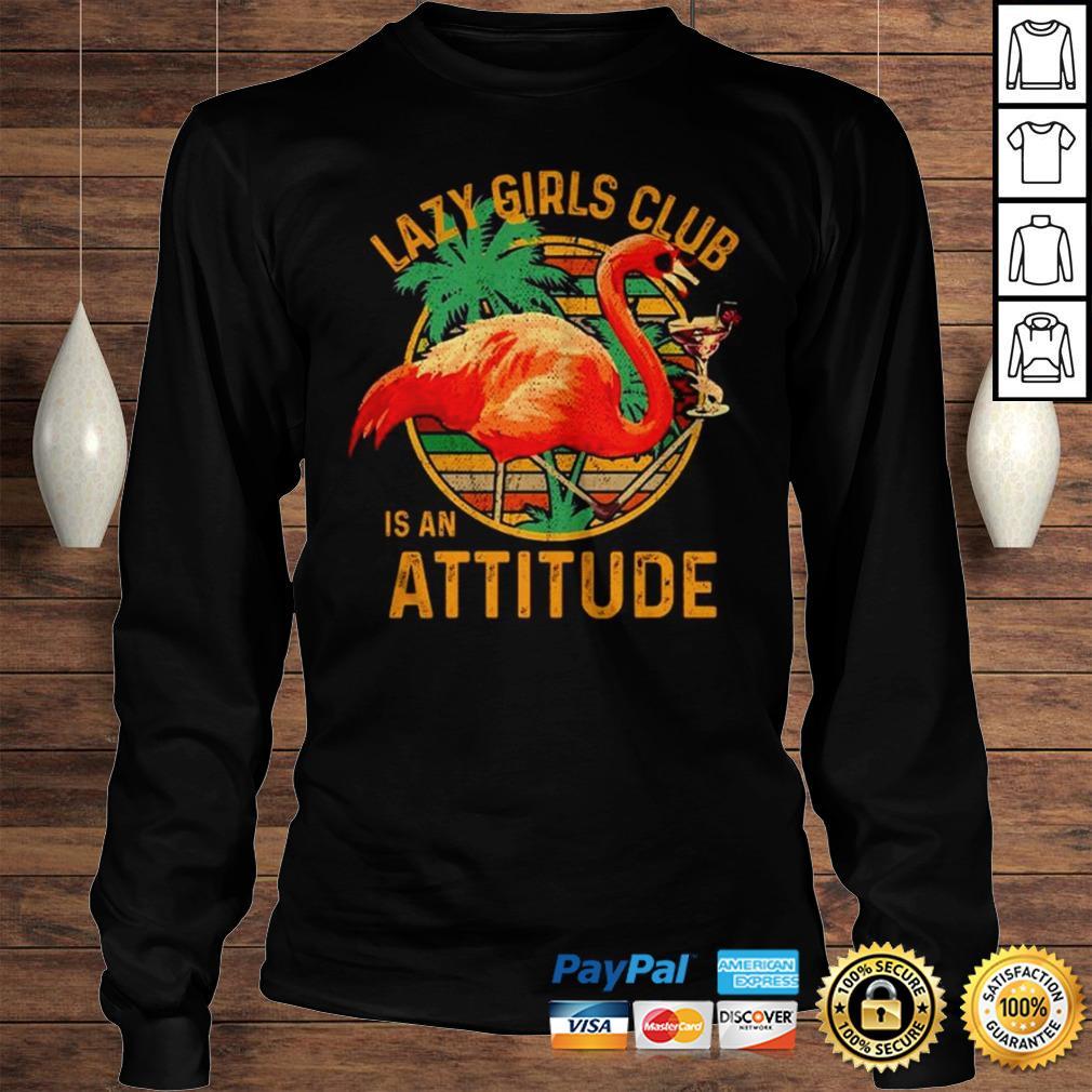 Flamingos lazy girls club is an attitude vintage shirt Longsleeve Tee Unisex