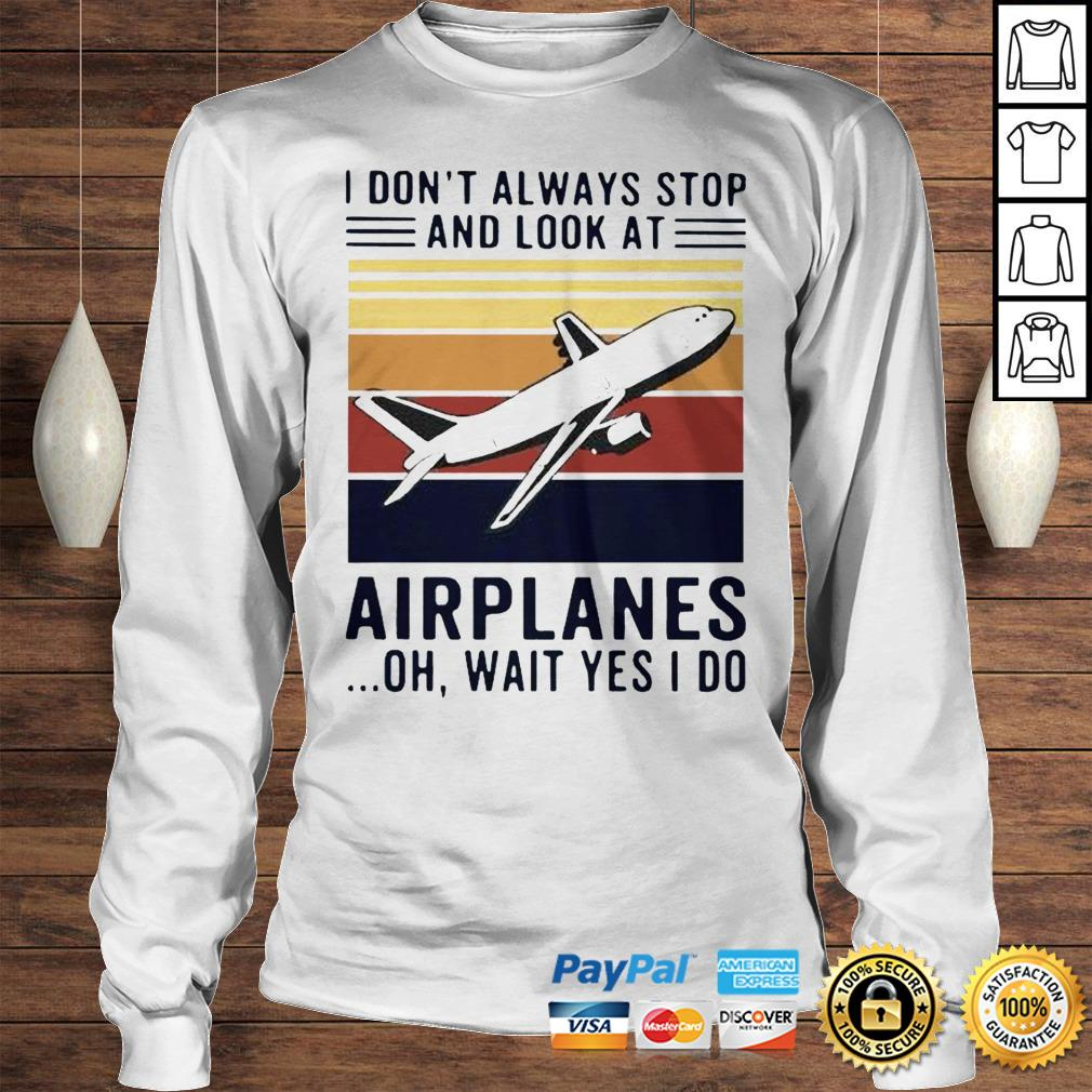 I dont always stop and look at airplanes oh wait yes I do vintage shirt Longsleeve Tee Unisex