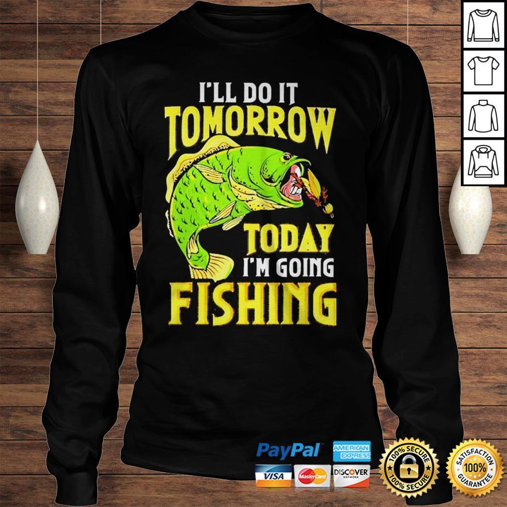 Ill do it tomorrow today im going fishing shirt Longsleeve Tee Unisex