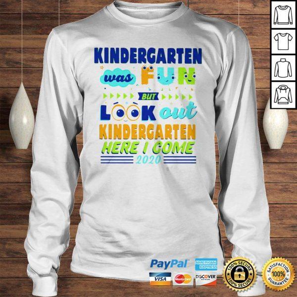Kindergarten Was Fun But Look Out Kindergarten Here I Come 2020 Hoodie Longsleeve Tee Unisex