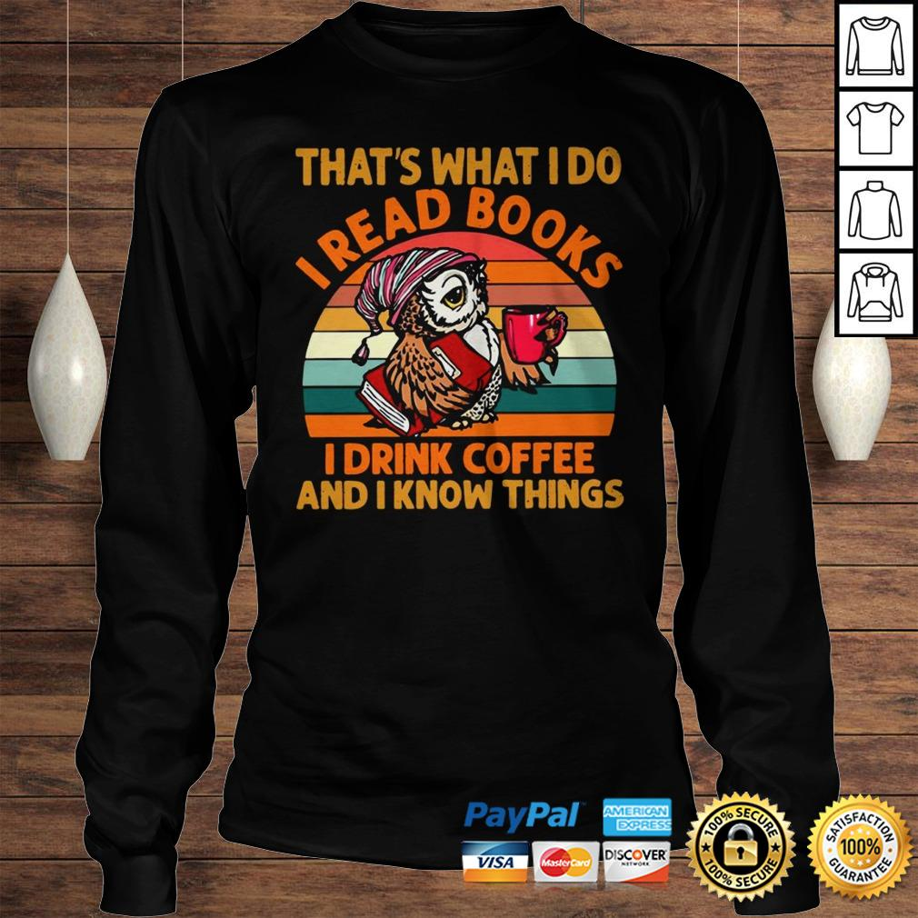 Owl thats what i do I read books i drink coffee and i know things vintage shirt Longsleeve Tee Unisex