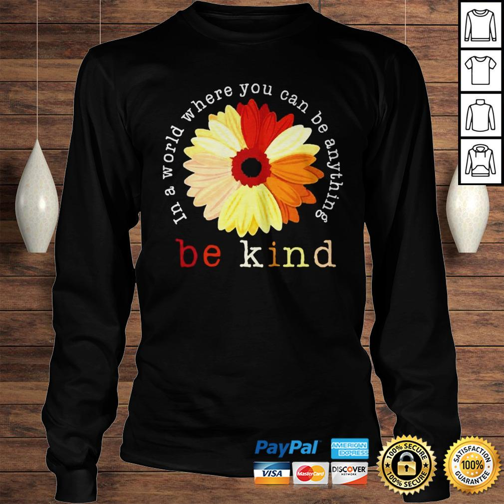 Racism in a world where you can be anything be kind shirt Longsleeve Tee Unisex