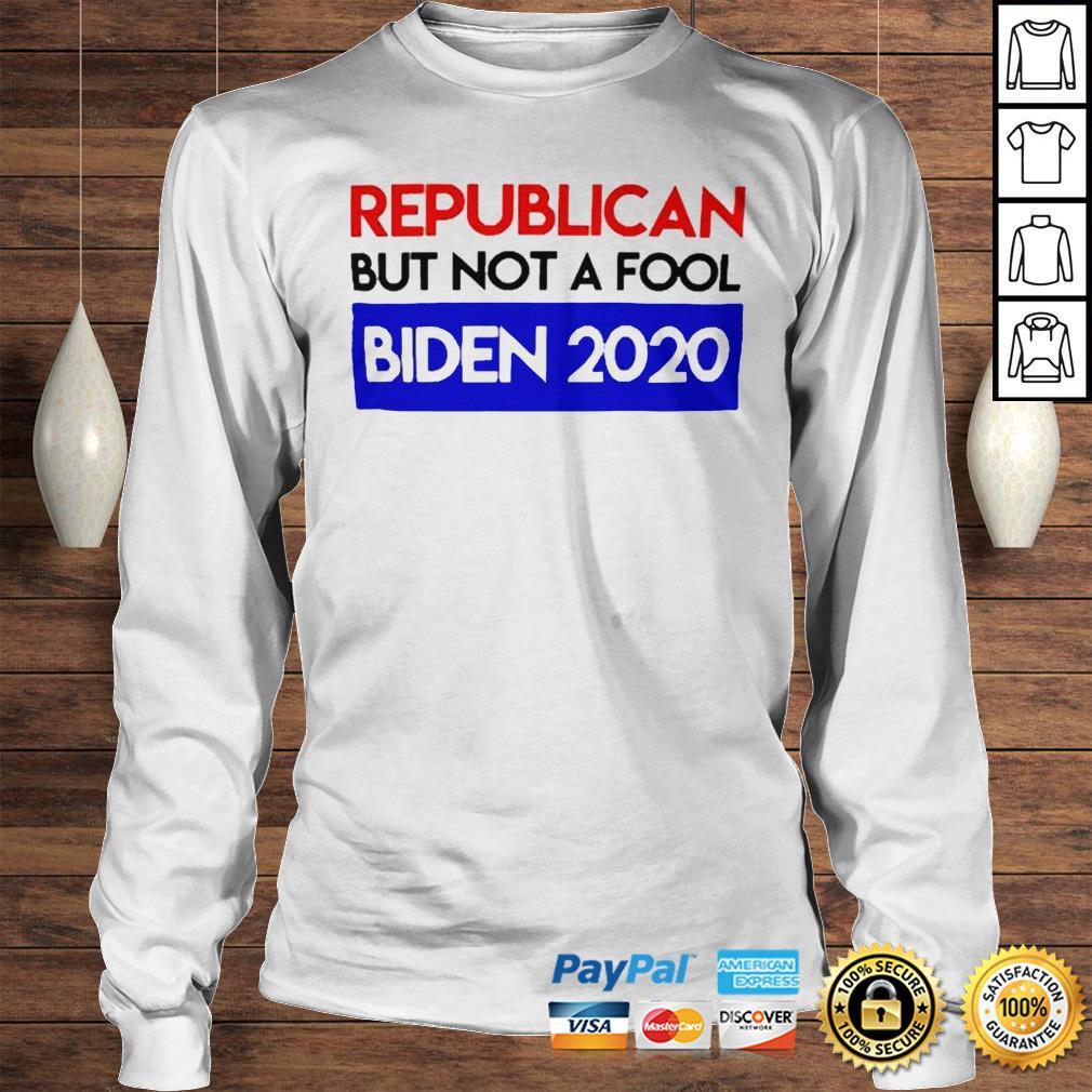 Republican But Not A Fool Biden 2020 shirt Longsleeve Tee Unisex