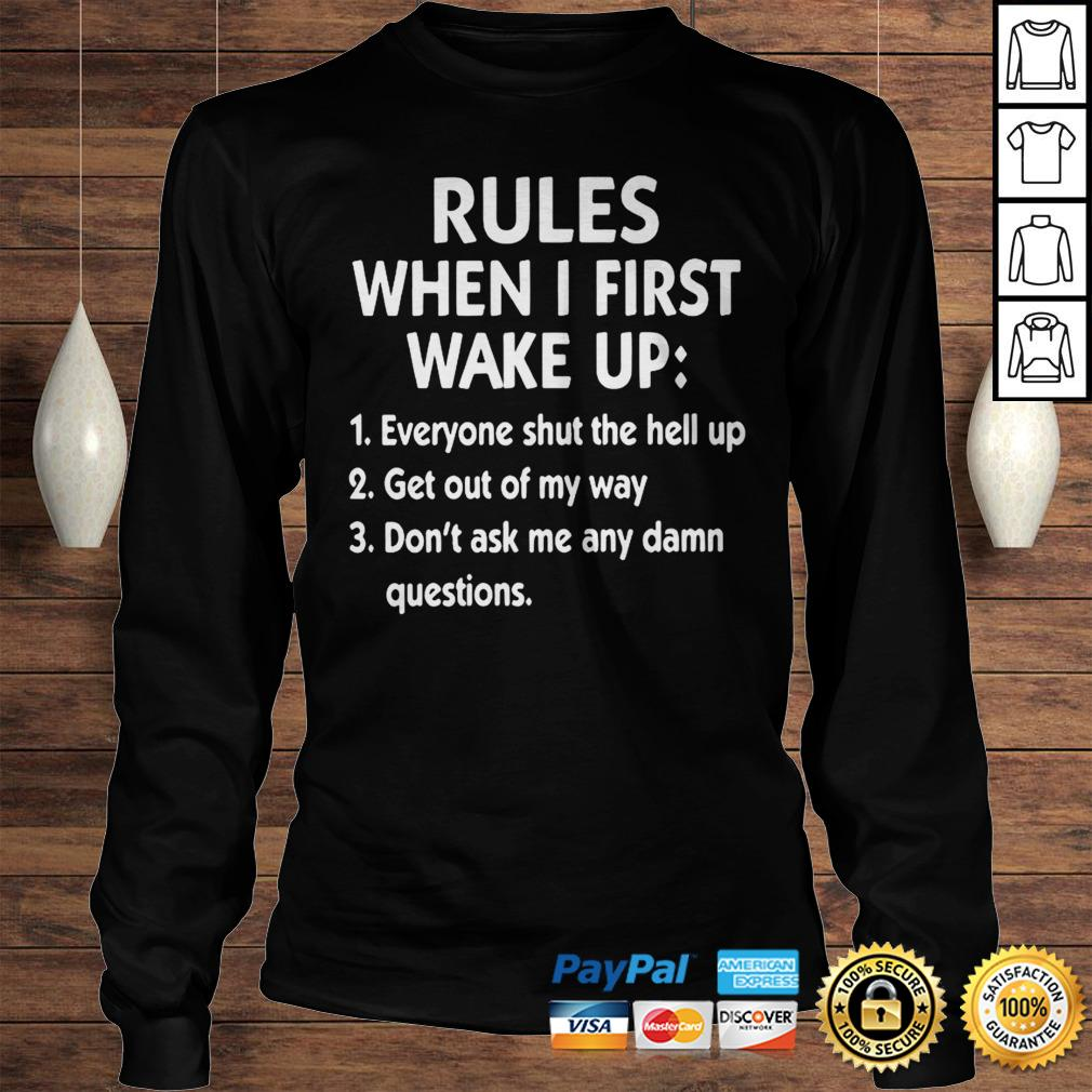Rules When I First Wake Up Everyone Shut The Hell Up Get Out Of My Way Dont Ask Me Any Dam Questio Longsleeve Tee Unisex
