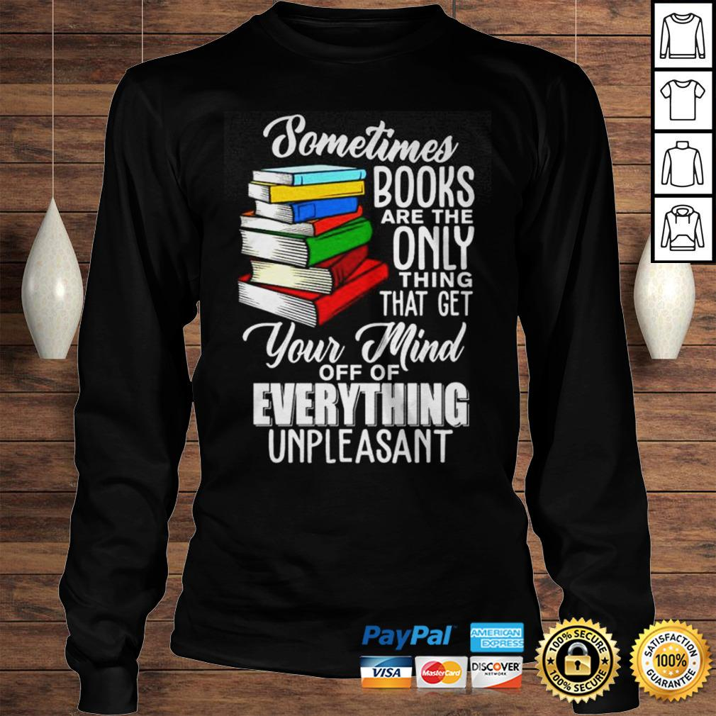 Sometimes books are the only thing that get your mind off of everything unpleasant shirt Longsleeve Tee Unisex
