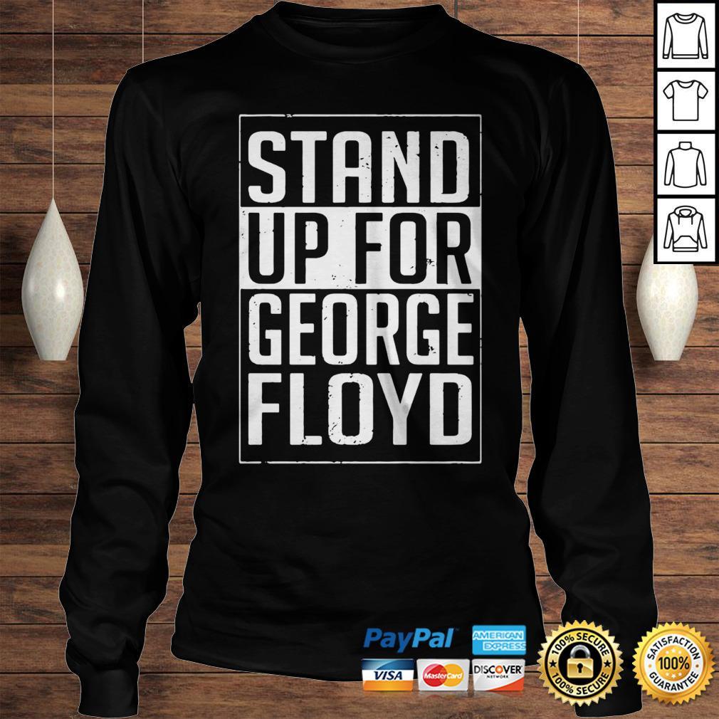 Stand Up For George Floyd Hoodie Longsleeve Tee Unisex