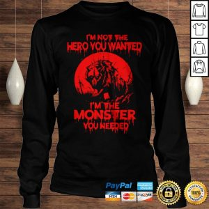 Wolf Im Not The Hero You Wanted Im The Monster You Needed Hoodie Longsleeve Tee Unisex