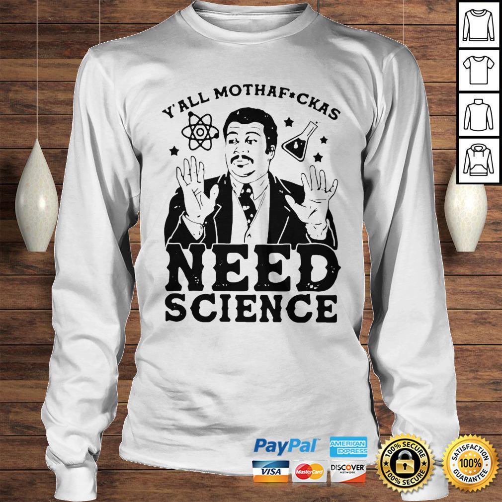 Yall Mothafuckas Need Science Shirt Longsleeve Tee Unisex