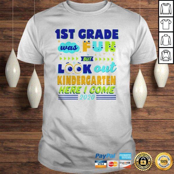 1ST Grade Was Fun But Look Out Kindergarten Here I Come 2020 Shirt Shirt
