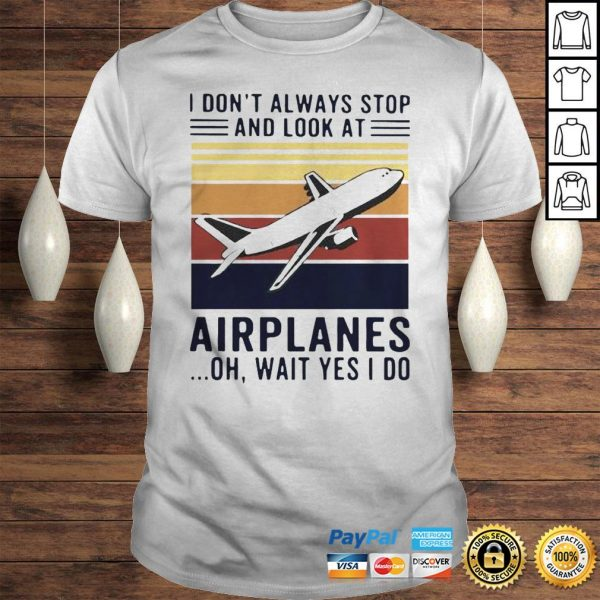 I dont always stop and look at airplanes oh wait yes I do vintage shirt Shirt