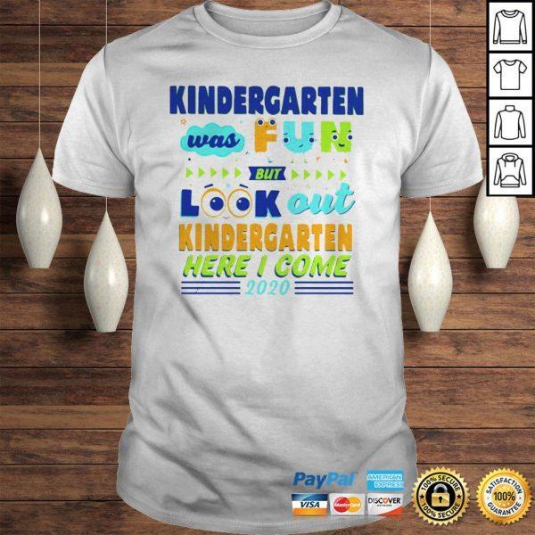 Kindergarten Was Fun But Look Out Kindergarten Here I Come 2020 Hoodie Shirt
