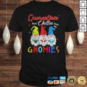 Quarantinin and Chillin with my Gnomies shirt Shirt