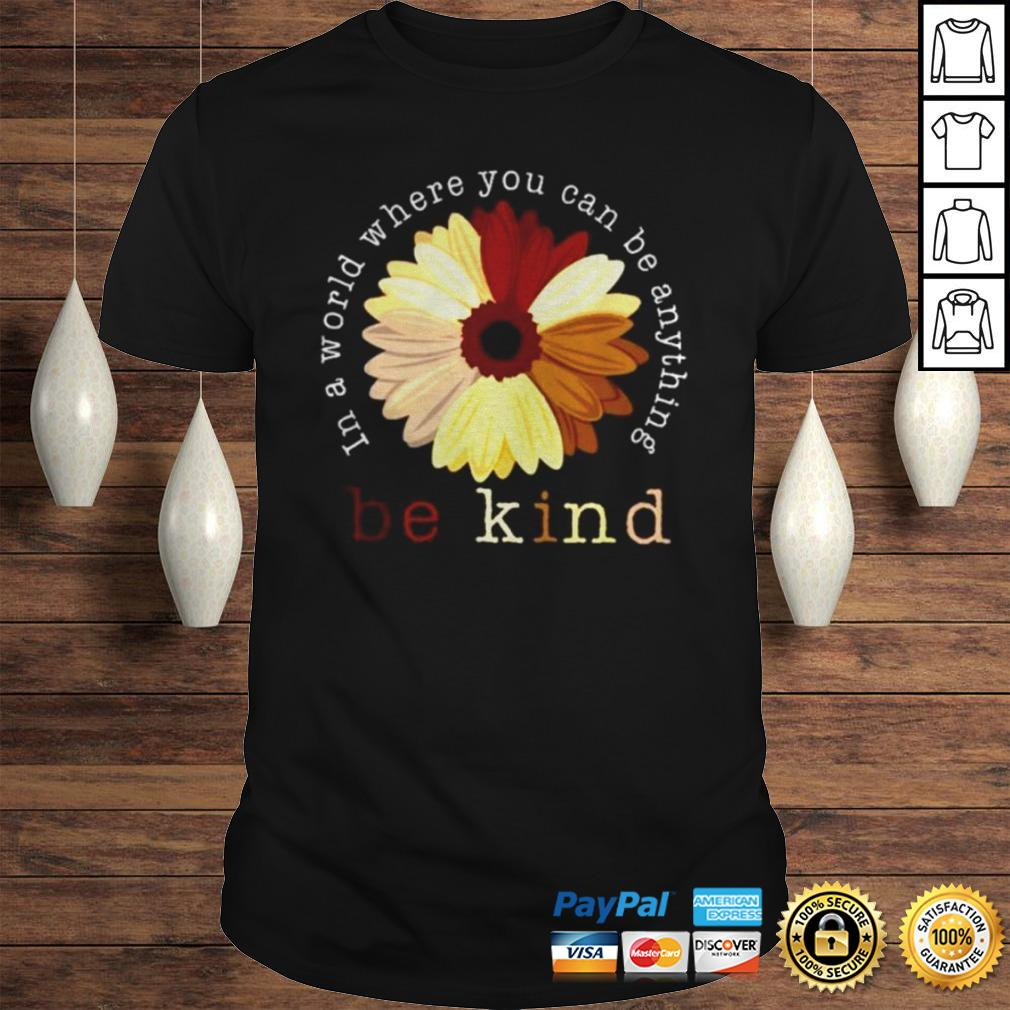 Racism In a world where you can be anything be kind shirt